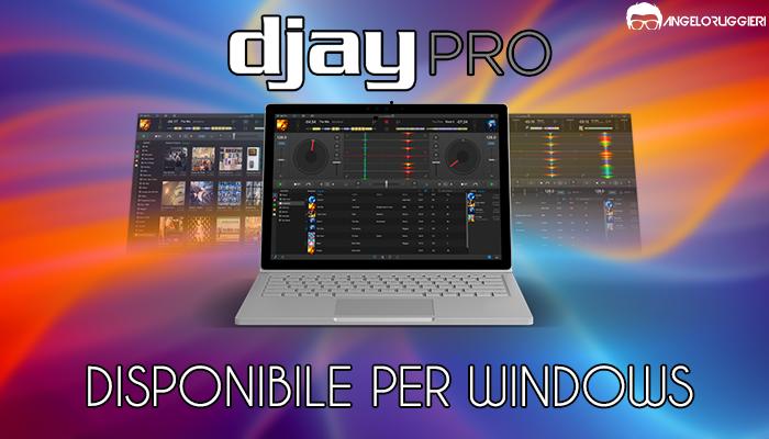 djay Pro approda anche su Windows - Angelo Ruggieri